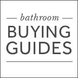 Bathroom Buying Guides