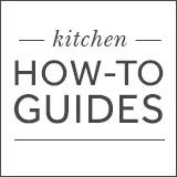 Kitchen How-To Guides